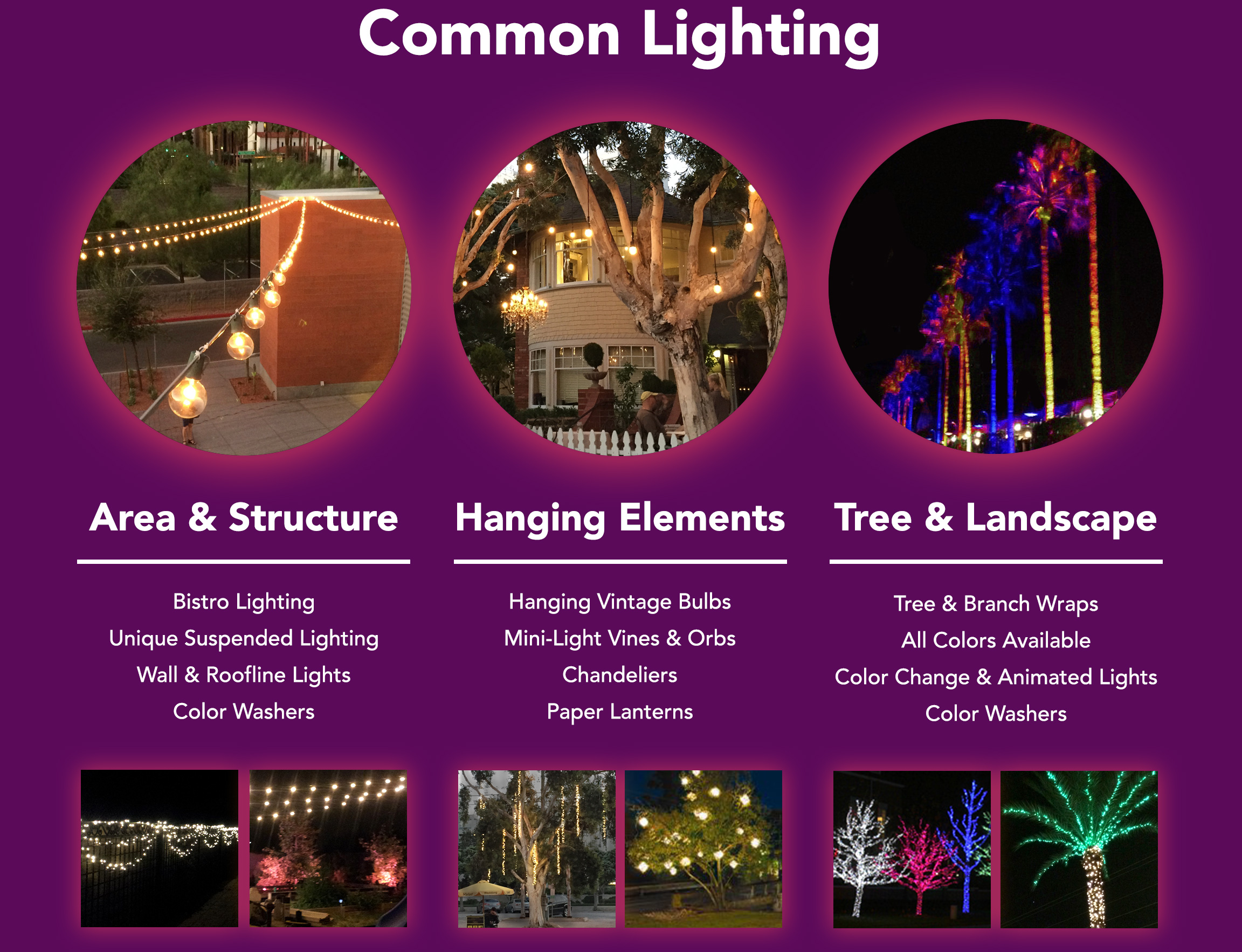 Decorative lighting for Structures, Landscaping, and Areas. Use color to enhance the ambient light and better define your look. Bistro Lights, Roofline Lighting, Color Washers, Tree Wraps, Canopy Lighting, Color Uplighting, RGB LED Flood Lamps, Tree Mounted Lighting, Color Change LED Lights